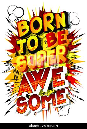 Vector cartoon illustration in the form of comic book style message: born to be super awesome. Typography, t-shirt graphics, print, poster, banner. - Stock Photo