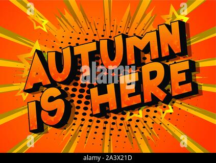 Vector cartoon illustration in the form of comic book style message: Autumn is here. Typography, t-shirt graphics, print, poster, banner, slogan. - Stock Photo