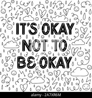 It is Okay not to be Okay. Supportive sans serif hand lettering composition surrounded with hand drawn doodles in black and white. Depression, stress - Stock Photo