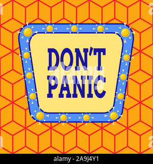 Conceptual hand writing showing Don T Panic. Concept meaning to avoid sudden uncontrollable fear or anxiety Keep calm Asymmetrical uneven shaped patte