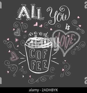 All you need is love and coffee, cute hand drawn lettering on dark background , stock vector illustration - Stock Photo