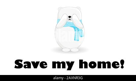 Save my house. Northern polar bear is crying. Melting glaciers. Bear character on a white background. - Stock Photo