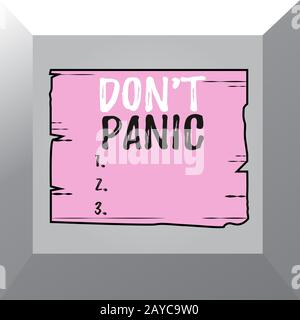 Conceptual hand writing showing Don T Panic. Business photo showcasing sudden strong feeling of fear prevents reasonable thought