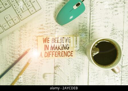 Conceptual hand writing showing We Believe In Making A Difference. Business photo text selfconfidence that can be unique Technol - Stock Photo