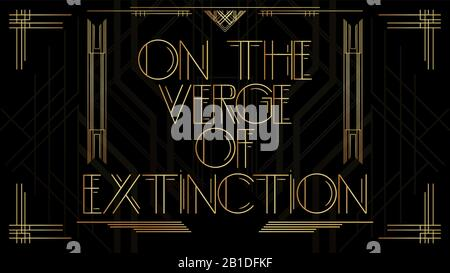 Art Deco On the verge of extinction text. Golden decorative greeting card, sign with vintage letters. - Stock Photo