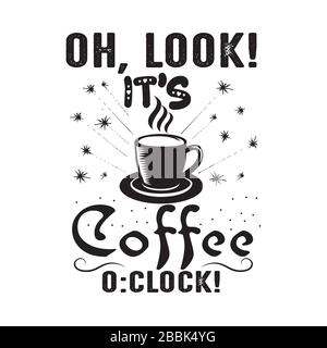 Coffee Quote. Oh, look it s coffee o clock. - Stock Photo