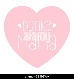Hand sketched 'Danke Mama' phrase in German with heart. Translated 'Thank you, Mom' Lettering for postcard, invitation, poster, label - Stock Photo