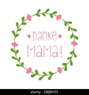 Hand sketched Wreath with 'Danke Mama' quote in German. Translated 'Thank you, Mom' Lettering for postcard, invitation, poster, label, header, banner - Stock Photo
