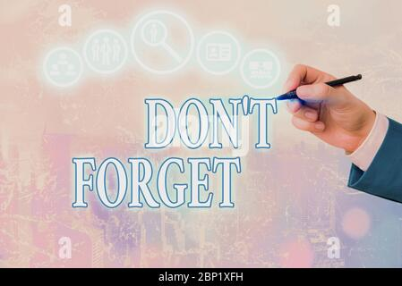 Conceptual hand writing showing Don T Forget. Concept meaning used to remind someone about important fact or detail