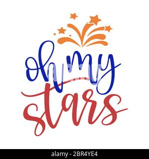Oh my stars - Happy Independence Day July 4 lettering design illustration. Good for advertising, poster, announcement, invitation, party, greeting car - Stock Photo