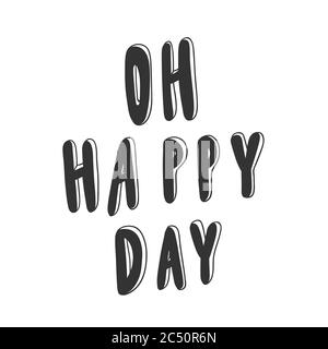 Oh happy day. Sticker for social media content. Vector hand drawn illustration design.  - Stock Photo