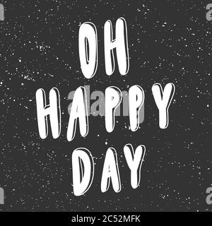 Oh happy day. Vector hand drawn illustration with cartoon lettering. Good as a sticker, video blog cover, social media message, gift cart, t shirt - Stock Photo