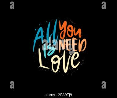 All You Is Need Love lettering Text on black background in vector illustration. For Typography poster