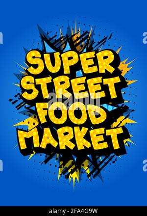 Super Street Food Market - Comic book style text. Street food fun, event related words, quote on colorful background. Poster, banner, template. Cartoo Stock Photo