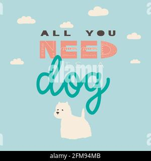 All you need is a dog. Vector hand drawing lettering and white terrier. Illustration for print, poster, t-shirt, sticker.