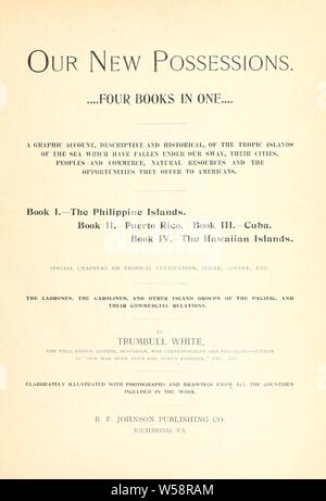 Our new possessions-- four books in one-- : a graphic account, descriptive and historical, of the tropic islands of the sea which have fallen under our sway ... : special chapters on tropical cultivation, sugar, coffee, etc. ... : White, Trumbull, 1868-1941 - Stock Photo