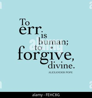 To Forgive Is Divine To Err Is Human