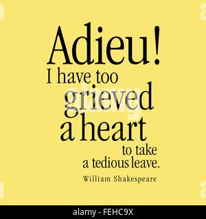'Adieu! I have too grieved a heart to take a tedious leave.' William Shakespeare - Stock Photo