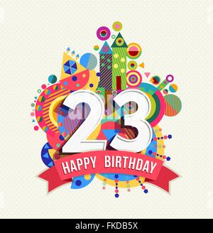 Happy Birthday twenty three 23 year, fun celebration anniversary greeting card with number, text label and colorful - Stock Photo