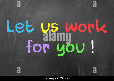 Let us work for you written with chalk on blackboard - Stock Photo