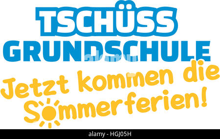 Bye elementary school. The summer holidays will start. German. - Stock Photo