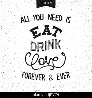 Grunge print design for T-Shirt with slogan - ALL YOU NEED IS EAT, DRINK, LOVE. Handwritten lettering composition. Vector illustration