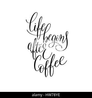 ... Life Begins After Coffee Black And White Hand Written   Stock Photo