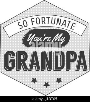 Isolated Grandparents day quotes on the white background. So fortunate you are my grandpa. Congratulations granddad - Stock Photo
