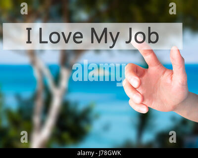 I Love My Job - Hand pressing a button on blurred background concept . Business, technology, internet concept. Stock - Stock Photo