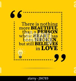 Inspirational motivational quote. There is nothing more beautiful than a person whose heart has been broken, but - Stock Photo