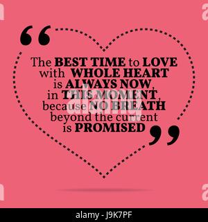 Inspirational love marriage quote. The best time to love with whole heart is always now, in this moment, because - Stock Photo