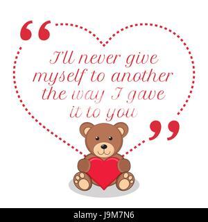 Inspirational love quote. I'll never give myself to another the way I gave it to you. Simple cute design. - Stock Photo