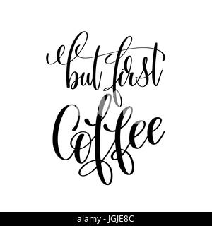 but first coffee black and white hand written lettering - Stock Photo
