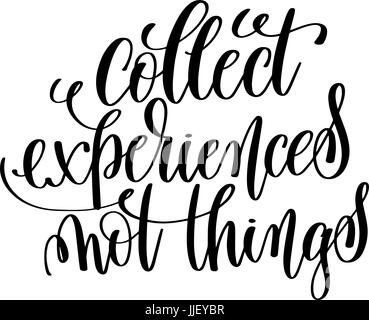collect experiences not things black and white hand lettering - Stock Photo