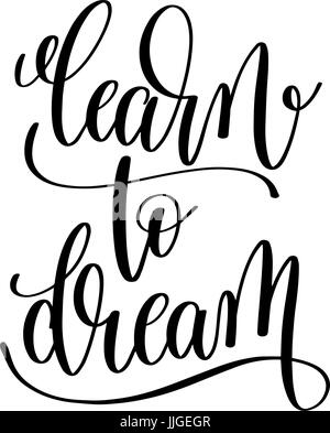 Learn To Dream Black And White Hand Lettering Inscription