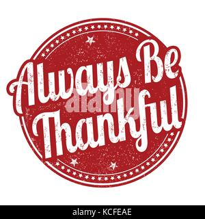 Always be thankful grunge rubber stamp on white background, vector illustration - Stock Photo