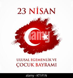 23 nisan uluslar egemenlik ve cocuk baryrami. Translation: Turkish April 23 National Sovereignty and Children's - Stock Photo