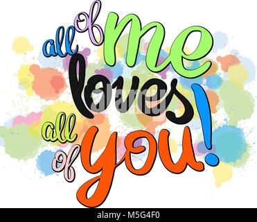 All of me loves all of you written phrase. Vector Artwork Concept. Ready for Poster Print and Greeting Card Design.