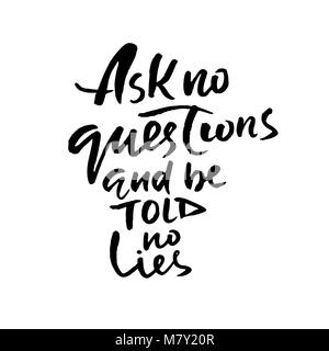 Ask no questions and be told no lies. Hand drawn lettering. Vector typography design. Handwritten inscription. - Stock Photo