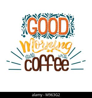 Lettering Good morning starts with coffee. Calligraphic hand drawn sign. Coffee quote. Text for prints and posters, menu design, greeting cards. Vector illustration. - Stock Photo