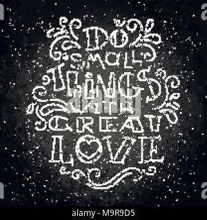 Do small things with great love. Hand drawn modern image with hand-lettering and decoration elements on a blackboard. Inspirational quote. Illustratio - Stock Photo