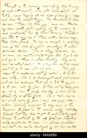 Regarding 12-year-old Anna Bradbury, who lives in his boarding house at 132 Bleecker St., and her step-mother, Mrs. Bradbury.  Transcription: [ser]vants in the morning and helping them to carry up coals at sunset. She [Anna Bradbury] sits beside [William] Leslie at table, comes tapping at his door of evenings, says and does the rudest things. He threatened to kiss her once. ?ǣThen I ?ll kiss you, ? said she. Mentioning some pretty girl ?s passing, at the window, he was questioned thus by Miss Precocity ?ǣWouldn ?t you like to have her   This rather dashed my tall Scotch friend. He has no scrup - Stock Photo