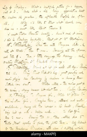 Comments briefly on Thomas Carlyle's book, Life of Sterling.  Transcription: Life of Sterling. What a beautiful picture of a human soul it is. And what a rich, loving, appreciative heart the sombre old growler, the inflexible [Thomas] Carlyle has, after all. / Why I ?d like to know what church can show me a saint like Albert Samson? I want Sartor Resartus horribly. Haven ?t read it since I did in Banbury hay fields. Must get it & [Michel de] Montaigne. 16. Wednesday. Down town with Picayune blocks. A call at [Edwin A.] Weeds, then to room. Drawing all the afternoon, and till 9. Then a little s - Stock Photo