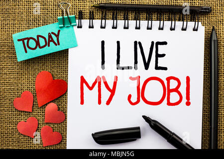 Writing note showing  I Live My Job Motivational Call. Business photo showcasing Be immerse in and love Work Enjoy Business - Stock Photo