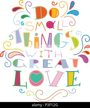 Do small things with great love. Colorful lettering phrase isolated on white background. Design element for print, t-shirt, poster, card, banner. Vect - Stock Photo
