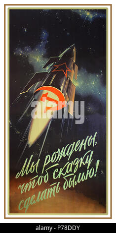 Vintage 1960 Propaganda Soviet Union Space poster with space rocket emblazoned with Hammer and Sickle emblem of Soviet Union 'WE ARE BORN TO MAKE A FAIRY TALE COME TRUE!' 1960 - Stock Photo