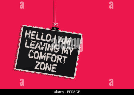 Word writing text Hello I Am... Leaving My Comfort Zone. Business concept for Making big changes Evolution Growth Hanging blackboard message communica