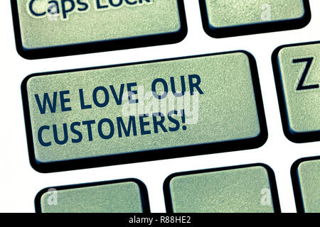 Text sign showing We Love Our Customers  Conceptual photo