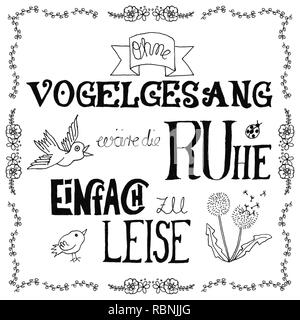 Hand written German sentence: Without birdsong the silence would be too quiet. Hand lettering and illustrations with birds, flowers and blowball in fr - Stock Photo