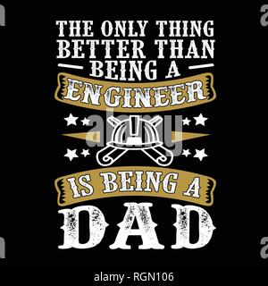 The Only Thing better than being a Engineer is being dad. Father Day Quote - Stock Photo